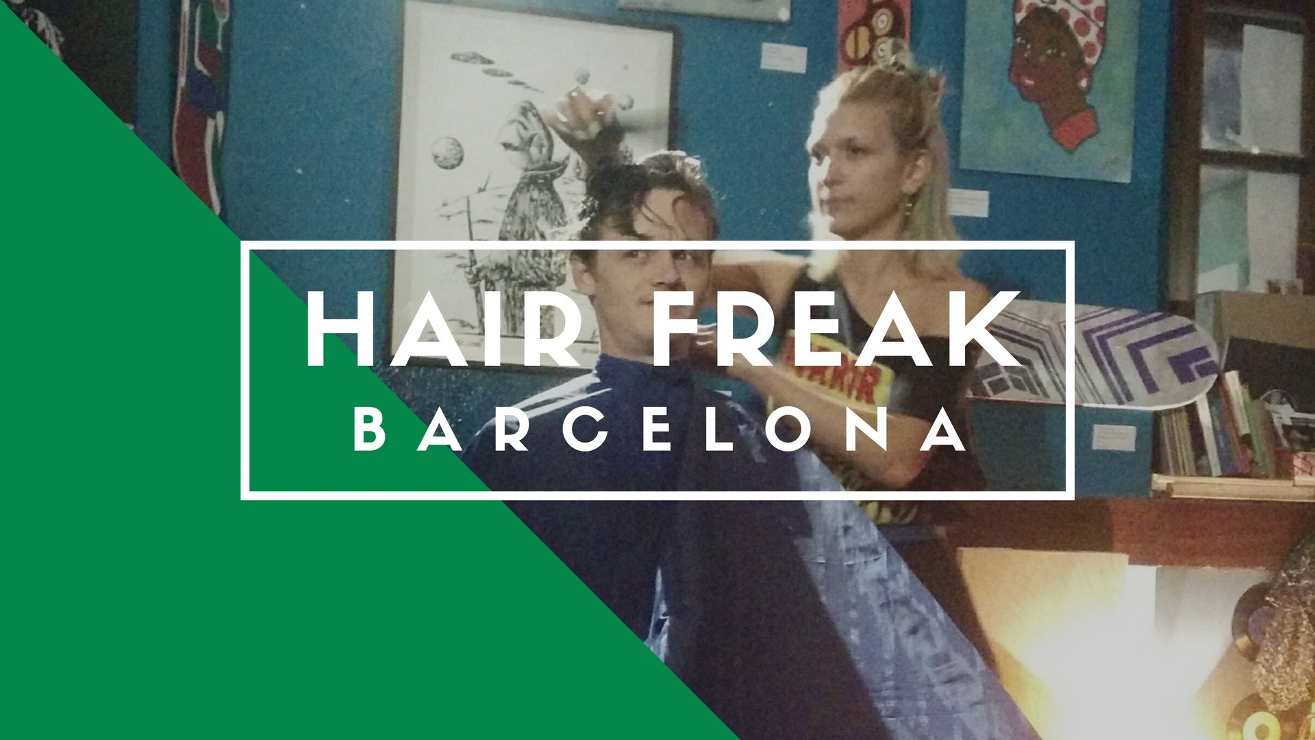 Hair Freak, Barcelona